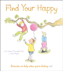 Find Your Happy : Activities to help when you're feeling sad, Paperback / softback Book