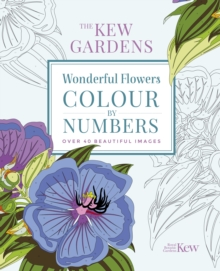 The Kew Gardens Wonderful Flowers Colour-by-Numbers : Over 40 Beautiful Images, Paperback / softback Book