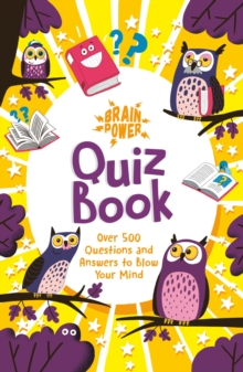 Brain Power Quiz Book : Over 500 Questions and Answers to Blow Your Mind, Paperback / softback Book