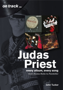 Judas Priest from Rocka Rolla to Painkiller : Every Album, Every Song  (On Track), Paperback / softback Book