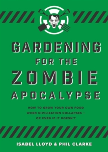 Gardening for the Zombie Apocalypse, Paperback / softback Book