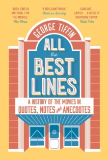 All the Best Lines : An Informal History of the Movies in Quotes, Notes and Anecdotes, Paperback / softback Book