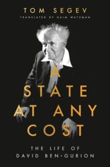 A State at Any Cost : The Life of David Ben-Gurion, Hardback Book
