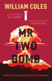 Mr Two-Bomb: An apocalyptic tale from one of man's greatest atrocities, Paperback / softback Book