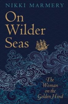 On Wilder Seas : The Woman on the Golden Hind, Paperback / softback Book