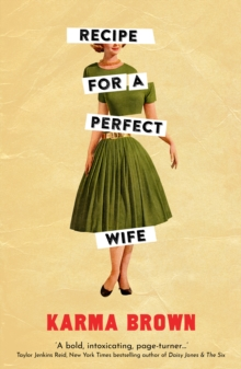 Recipe for a Perfect Wife : Featured in The New York Times, The Globe and Mail, and the Toronto Star, Paperback / softback Book