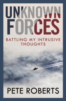 Unknown Forces : Battling my Intrusive Thoughts, Paperback / softback Book