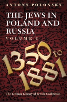 The Jews in Poland and Russia : Volume I: 1350 to 1881, Paperback / softback Book