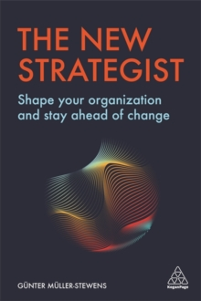 The New Strategist : Shape your Organization and Stay Ahead of Change, Paperback / softback Book