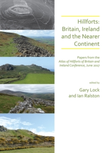 Hillforts: Britain, Ireland and the Nearer Continent : Papers from the Atlas of Hillforts of Britain and Ireland Conference, June 2017, Paperback / softback Book