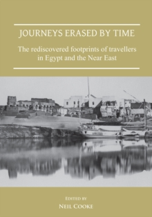 Journeys Erased by Time: The Rediscovered Footprints of Travellers in Egypt and the Near East, Paperback / softback Book