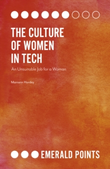 The Culture of Women in Tech : An Unsuitable Job for a Woman, Paperback / softback Book