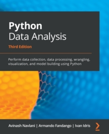 Python Data Analysis : Perform data collection, data processing, wrangling, visualization, and model building using Python, Paperback / softback Book