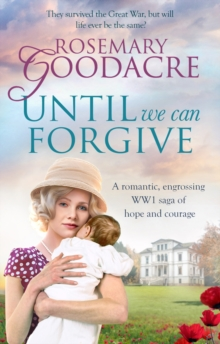 Until We Can Forgive : A romantic, engrossing WWI saga of hope and courage, Paperback / softback Book