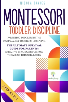 Montessori Toddler Discipline 2 Books in 1 : Parenting Toddlers in the Digital Age & Toddlers' Discipline The Ultimate Survival Guide for Parents: Effective Strategies on How to Talk So Tots Will List, Paperback / softback Book