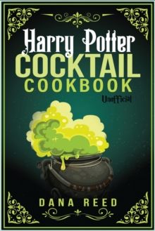Harry Potter Cocktail Cookbook : Discover Amazing Drink Recipes Inspired by the wizarding world of Harry Potter (Unofficial)., Paperback / softback Book