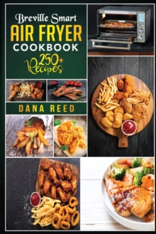 Breville Smart Air Fryer Cookbook : 250+ Quick, Easy, Delicious and Budget Friendly Recipes for Healthy Cooking., Paperback / softback Book