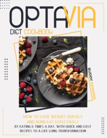 Optavia Diet Cookbook : How to Lose Weight Quickly and Burn Fat Effectively by Eating Six Times A Day. With Quick and Easy Recipes to A Life-Long Transformation, Paperback / softback Book