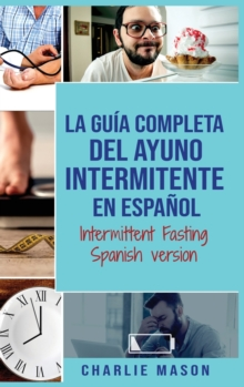 La Guia Completa Del Ayuno Intermitente En Espanol/ Intermittent Fasting Spanish Version, Hardback Book