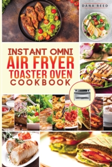 Instant Omni air fryer toaster oven cookbook : Crispy, easy and delicious recipes for healthy meals that anyone can cook., Paperback / softback Book