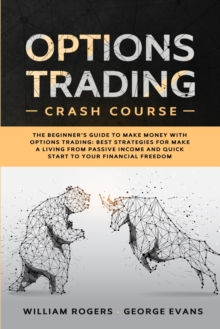 Options Trading Crash Course : The Beginner's Guide to Make Money with Options Trading: Best Strategies for Make a Living from Passive Income and Quick Start to Your Financial Freedom, Paperback / softback Book