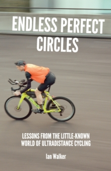 Endless Perfect Circles : Lessons from the little-known world of ultradistance cycling, Paperback / softback Book