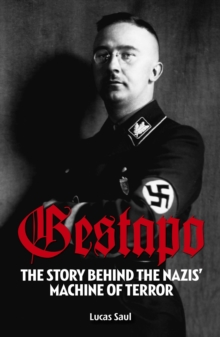 Gestapo : The Story Behind Hitler's Machine of Terror, Paperback / softback Book