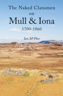 The Naked Clansmen on Mull & Iona 1700 - 1860, Paperback / softback Book
