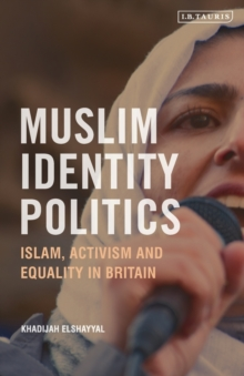 Muslim Identity Politics : Islam, Activism and Equality in Britain, Paperback / softback Book