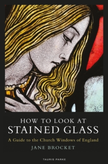 How to Look at Stained Glass : A Guide to the Church Windows of England, Paperback / softback Book