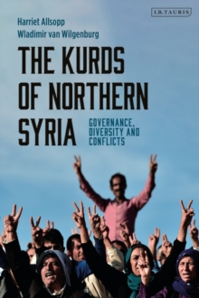 The Kurds of Northern Syria : Governance, Diversity and Conflicts, Paperback / softback Book