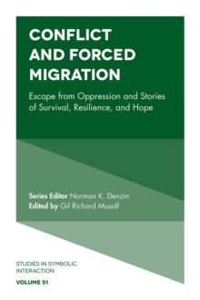 Conflict and Forced Migration : Escape from Oppression and Stories of Survival, Resilience, and Hope, Hardback Book