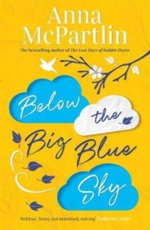 Below the Big Blue Sky : Jojo Moyes meets Marian Keyes in this heartwarming, laugh-out-loud novel, Hardback Book