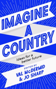 Imagine A Country : Ideas for a Better Future, Hardback Book