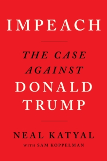 Impeach : The Case Against Donald Trump, Paperback / softback Book