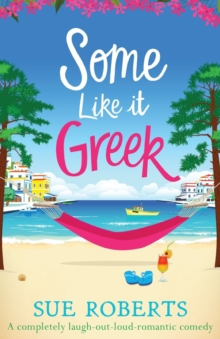 Some Like It Greek : A completely laugh-out-loud romantic comedy, Paperback / softback Book