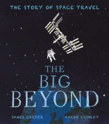 The Big Beyond : The Story of Space Travel, Paperback / softback Book