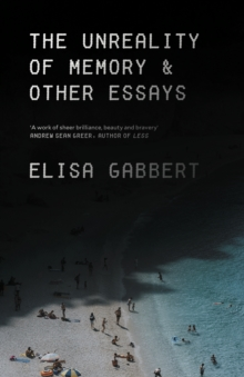 The Unreality of Memory : Essays, Hardback Book