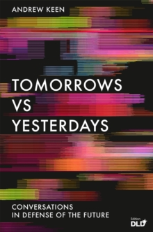 Tomorrows Versus Yesterdays : Conversations in Defense of the Future, EPUB eBook