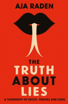 The Truth About Lies : A Taxonomy of Deceit, Hoaxes and Cons, Paperback / softback Book