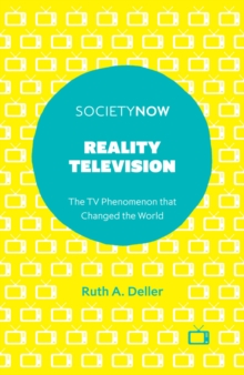 Reality Television : The TV Phenomenon that Changed the World, Paperback / softback Book