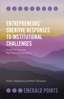 Entrepreneurs' Creative Responses to Institutional Challenges : Insider Perspectives from Sub-Saharan Africa, Paperback / softback Book
