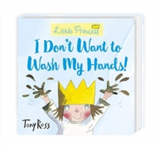 I Don't Want to Wash My Hands!, Board book Book