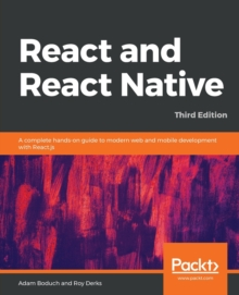 React and React Native : A complete hands-on guide to modern web and mobile development with React.js, 3rd Edition, Paperback / softback Book