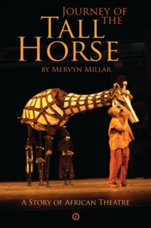 Journey of the Tall Horse : A Story of African Theatre, Paperback / softback Book