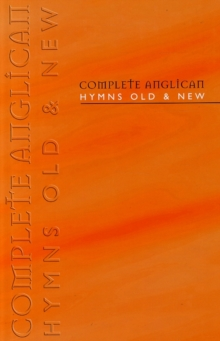 Complete Anglican Hymns Old and New : Words Edition, Hardback Book