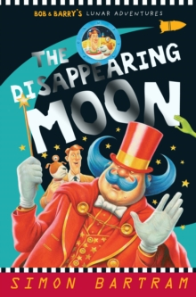 The Disappearing Moon : Bob and Barry's Lunar Adventures, Paperback Book