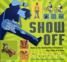 Show Off! : How to Do Absolutely Everything - One Step at a Time, Paperback Book