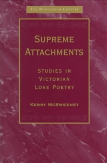 Supreme Attachments : Studies in Victorian Love Poetry, Hardback Book