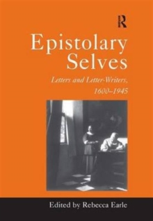 Epistolary Selves : Letters and Letter-writers, 1600-1945, Hardback Book